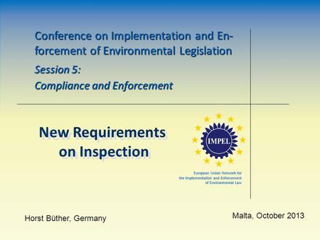 Conference on Implementation and En- forcement of Environmental Legislation Session 5: Compliance and Enforcement Horst Büther, Germany Malta, October.