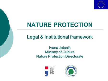 NATURE PROTECTION Legal & institutional framework Ivana Jelenić Ministry of Culture Nature Protection Directorate.
