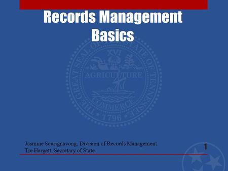 Records Management Basics 1 Jasmine Sourignavong, Division of Records Management Tre Hargett, Secretary of State.