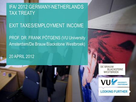 IFA/ 2012 GERMANY-NETHERLANDS TAX TREATY EXIT TAXES/EMPLOYMENT INCOME PROF. DR. FRANK PÖTGENS (VU University Amsterdam/De Brauw Blackstone Westbroek) 20.