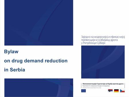 Bylaw on drug demand reduction in Serbia. Bylaw(s) - principles  should be based on existing law(s)  should complement existing laws  should not be.