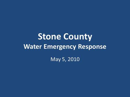 Stone County Water Emergency Response May 5, 2010.
