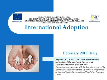 February 2015, Italy EUROPEAN SOCIAL FUND 2007 – 2013 MINISTRY OF LABOUR AND SOCIAL POLICY ПОЛИТИКА HUMAN RESOURCES DEVELOPMENT OPERATIONAL PROGRAMME INVESTING.