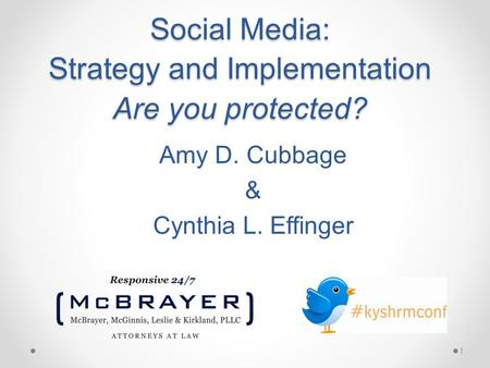 1 Social Media: Strategy and Implementation Are you protected? Amy D. Cubbage & Cynthia L. Effinger.