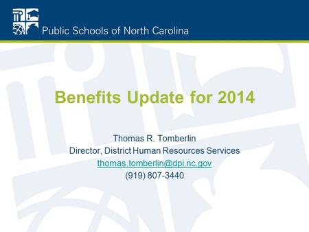 Benefits Update for 2014 Thomas R. Tomberlin Director, District Human Resources Services (919) 807-3440.