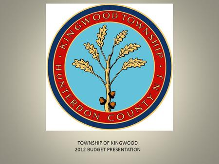 KINGWOOD UDGET PRESENTATION TOWNSHIP OF KINGWOOD 2012 BUDGET PRESENTATION.