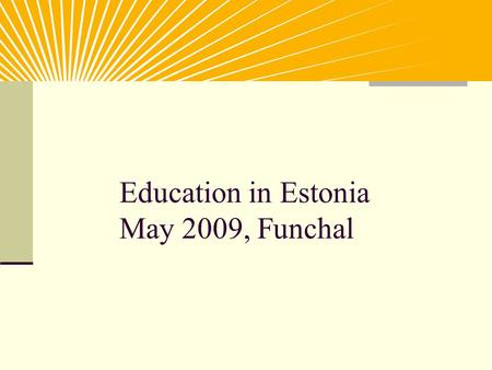 Education in Estonia May 2009, Funchal. Where is Estonia located? Estonia is here!