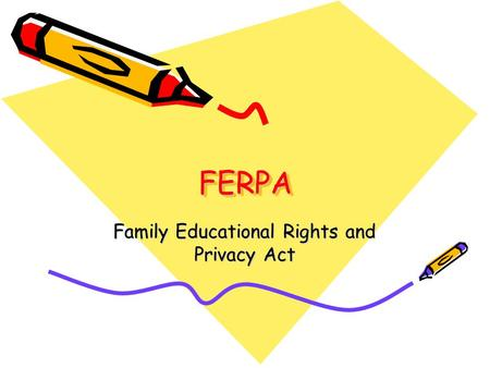 FERPAFERPA Family Educational Rights and Privacy Act.