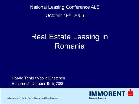 A Member of Erste Bank-Group and Sparkassen Real Estate Leasing in Romania Harald Trinkl / Vasile Cristescu Bucharest, October 19th, 2006 National Leasing.