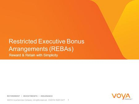 Reward & Retain with Simplicity Restricted Executive Bonus Arrangements (REBAs) ©2014 Voya Services Company. All rights reserved. CN0318-16261-0417 1.