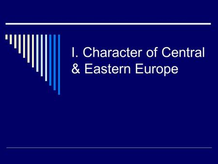 I. Character of Central & Eastern Europe. A. Much less advanced; few cities; mostly plantations with serfs.