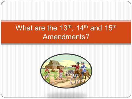 What are the 13 th, 14 th and 15 th Amendments?. The Thirteenth Amendment to the United States Constitution officially abolished and continues to prohibit.