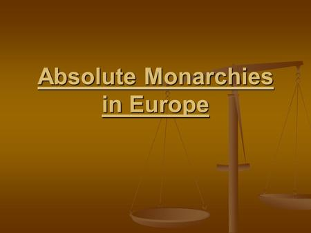 Absolute Monarchies in Europe Absolutism A. leader belief B. divine right C. Power of monarchs grew D. Revolts.