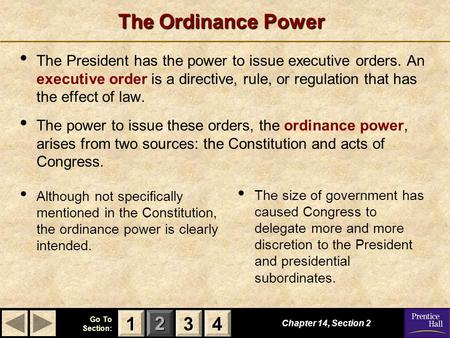 The Ordinance Power The President has the power to issue executive orders. An executive order is a directive, rule, or regulation that has the effect.