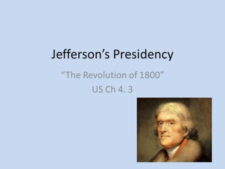 "Jefferson's Presidency ""The Revolution of 1800"" US Ch 4. 3."