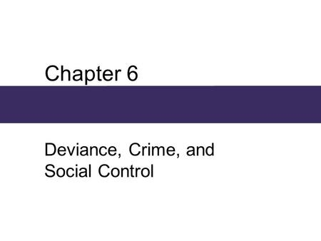 Chapter 6 Deviance, Crime, and Social Control. Chapter Outline  Conformity and Deviance  Sociological Theories About Deviance  Crime  Mental Illness.
