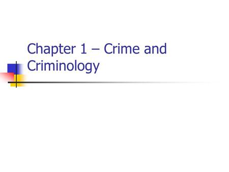 Chapter 1 – Crime and Criminology. Crime and Criminology Crime occurs in all segments of society Wide range of offenses committed, not just street crime.