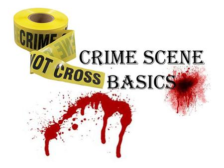Crime Scene Basics. The Crime Scene Crime Scene- any physical location in which a crime has occurred or is suspected of having occurred – Classifications: