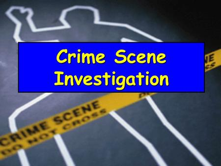 Crime Scene Investigation. Arriving at a Crime Scene  A crime scene is the site where the offense took place  When officers first arrive at the crime.