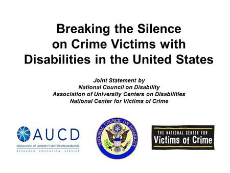 Breaking the Silence on Crime Victims with Disabilities in the United States Joint Statement by National Council on Disability Association of University.