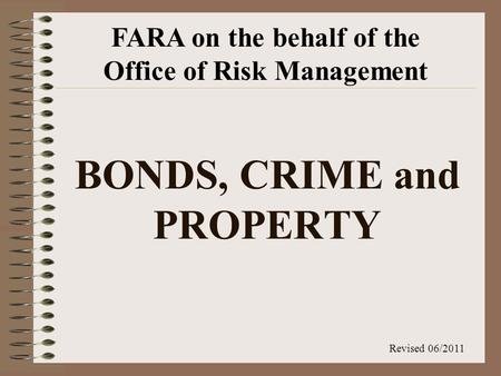 BONDS, CRIME and PROPERTY FARA on the behalf of the Office of Risk Management Revised 06/2011.