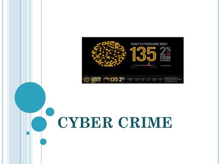 CYBER CRIME. is a CRIMINAL activity done using COMPUTERS and INTERNET.