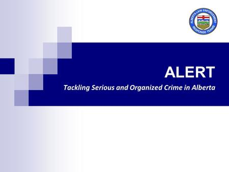 ALERT Tackling Serious and Organized Crime in Alberta.