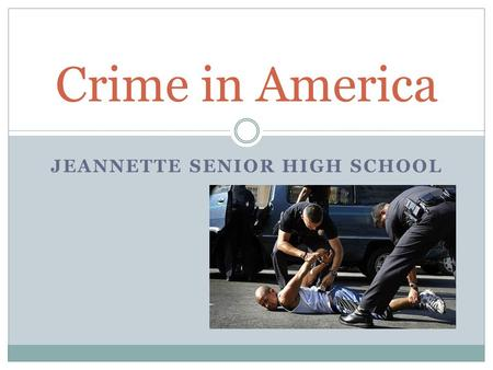 JEANNETTE SENIOR HIGH SCHOOL Crime in America. The Nature of Crimes Crime – Something one does or fails to do in violation of a law Crimes are behaviors.