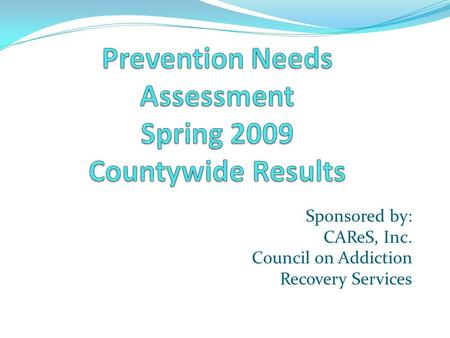 Sponsored by: CAReS, Inc. Council on Addiction Recovery Services.