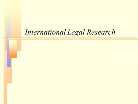 International Legal Research. What is international law? n Public international law: Law that governs the relations between or among nationsLaw that governs.