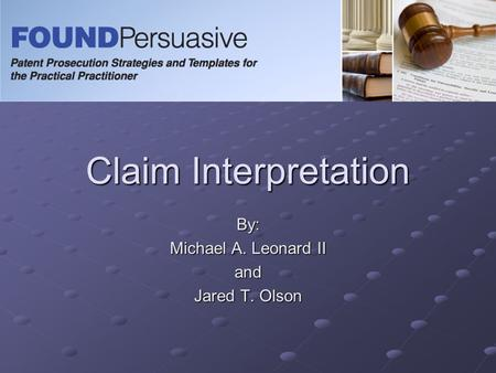 Claim Interpretation By: Michael A. Leonard II and Jared T. Olson.