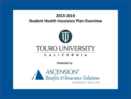 Presented by 2013-2014 Student Health Insurance Plan Overview.