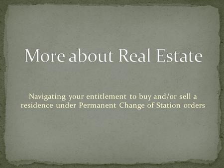 Navigating your entitlement to buy and/or sell a residence under Permanent Change of Station orders.