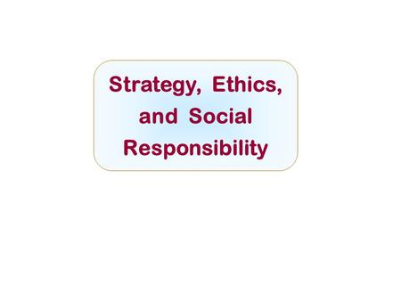 Strategy, Ethics, and Social Responsibility McGraw-Hill/IrwinCopyright © 2008 by The McGraw-Hill Companies, Inc. All rights reserved.