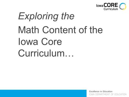Exploring the Math Content of the Iowa Core Curriculum…