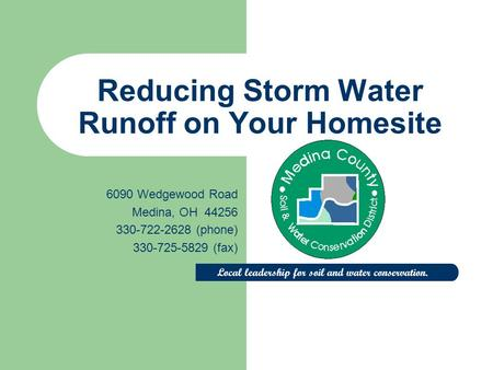 Reducing Storm Water Runoff on Your Homesite 6090 Wedgewood Road Medina, OH 44256 330-722-2628 (phone) 330-725-5829 (fax) Local leadership for soil and.