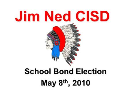 Jim Ned CISD School Bond Election May 8 th, 2010.