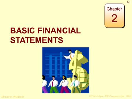 © The McGraw-Hill Companies, Inc., 2008 McGraw-Hill/Irwin 2-1 BASIC FINANCIAL STATEMENTS Chapter 2.