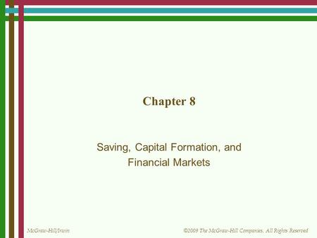 McGraw-Hill/Irwin © 2009 The McGraw-Hill Companies, All Rights Reserved Chapter 8 Saving, Capital Formation, and Financial Markets.