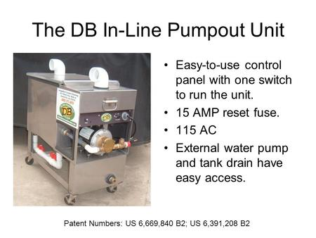 The DB In-Line Pumpout Unit Easy-to-use control panel with one switch to run the unit. 15 AMP reset fuse. 115 AC External water pump and tank drain have.