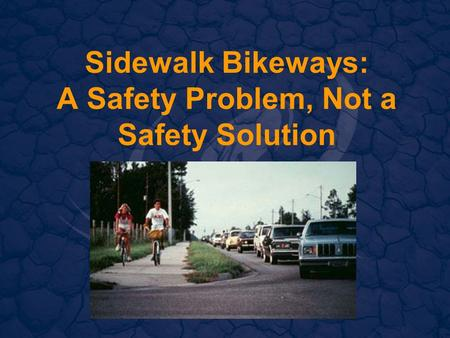 Sidewalk Bikeways: A Safety Problem, Not a Safety Solution.