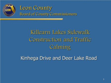 1 Leon County Board of County Commissioners Killearn Lakes Sidewalk Construction and Traffic Calming Kinhega Drive and Deer Lake Road.