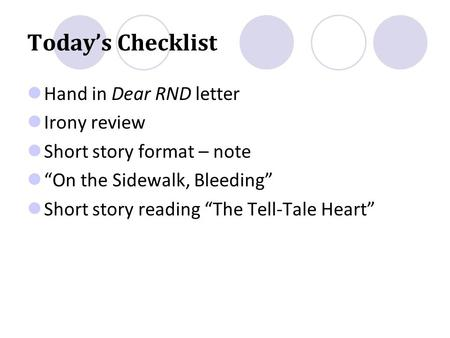 "Today's Checklist Hand in Dear RND letter Irony review Short story format – note ""On the Sidewalk, Bleeding"" Short story reading ""The Tell-Tale Heart"""