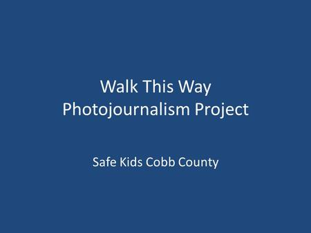 Walk This Way Photojournalism Project Safe Kids Cobb County.