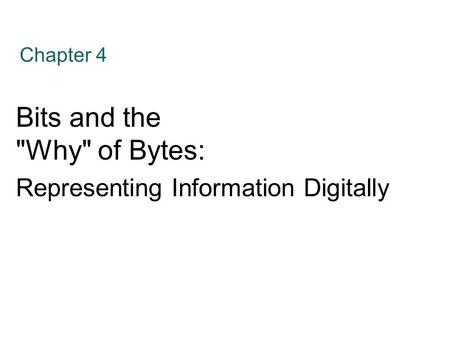 Bits and the Why of Bytes: Representing Information Digitally
