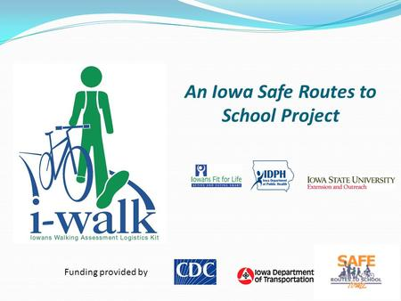 An Iowa Safe Routes to School Project Funding provided by.