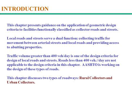 INTRODUCTION This chapter presents guidance on the application of geometric design criteria to facilities functionally classified as collector roads and.