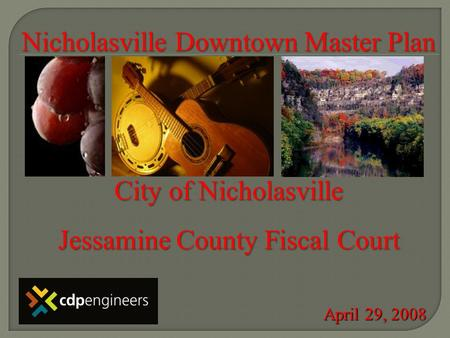 Nicholasville Downtown Master Plan City of Nicholasville Jessamine County Fiscal Court April 29, 2008.
