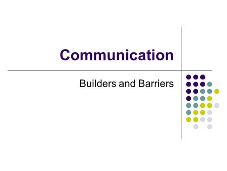 Communication Builders and Barriers Barriers A material, object or set of objects that separates, demarcates, (to set separate),or serves as a barricade.