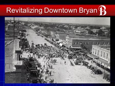 Revitalizing Downtown Bryan. The Downtown Master Plan was a collaboration between the public, City staff, and consultants Looney-Ricks-Kiss Inc. The Plan.